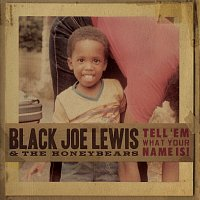 Black Joe Lewis & The Honeybears – Tell 'Em What Your Name Is! [iTunes Exclusive]