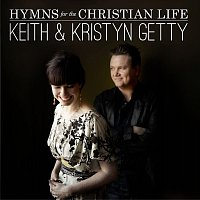 Keith & Kristyn Getty – Hymns For The Christian Life [Deluxe]