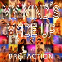Brofaction – My Mind's Made up