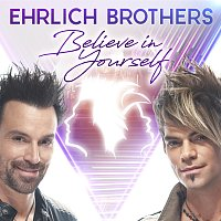 Ehrlich Brothers – BELIEVE IN YOURSELF [GOOD TIMES COMING - 2021 VERSION]