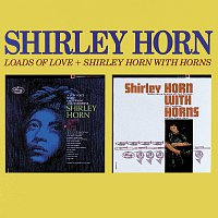 Shirley Horn – Loads Of Love / Shirley Horn With Horns
