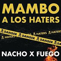 Nacho, Fuego – Mambo A Los Haters