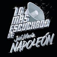 José María Napoleón – Lo Más Escuchado De