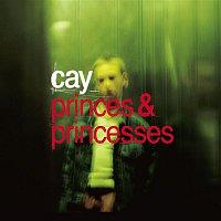 Cay – Princes And Princesses