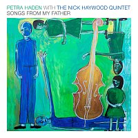 Petra Haden, Nick Haywood Quintet – Songs From My Father [Live]