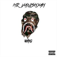 Why G – Mr. Vanishyah