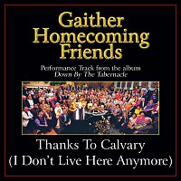 Bill & Gloria Gaither – Thanks To Calvary (I Don't Live Here Anymore) [Performance Tracks]