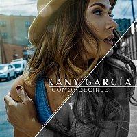 Kany García – Cómo Decirle