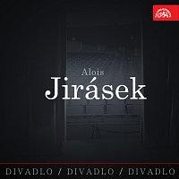 Různí interpreti – Divadlo, divadlo, divadlo. Alois Jirásek