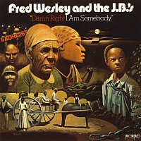Fred Wesley And The J.B.'s – Damn Right I Am Somebody