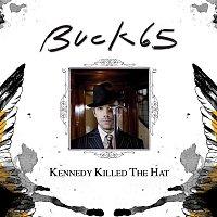 Buck 65 – Kennedy Killed The Hat