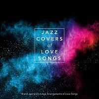 Různí interpreti – Jazz Covers of Love Songs: Brand New Jazz and Lounge Arrangements of Love Songs