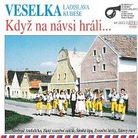 Veselka Ladislava Kubeše – Když na návsi hráli...