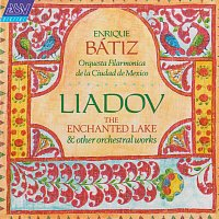Orquesta Filarmónica de la Ciudad de México, Enrique Bátiz – Liadov: The Enchanted Lake; 8 Russian Folk Songs; Kikimora
