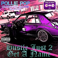 Pollie Pop, Choppin Game Radio – Hustle Just 2 Get A Name