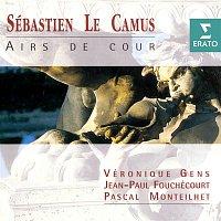 Veronique Gens, Jean-Paul Fouchécourt, Pascal Monteilhet – Sébastien Le Camus: Airs de cour