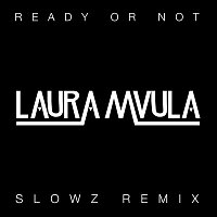 Laura Mvula – Ready or Not (Slowz Remix)