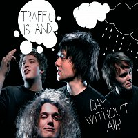 Traffic Island – Day Without Air