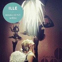 ILLE – Holka ve tvý skříni