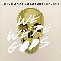 John Dahlback, Urban Cone, Lucas Nord – We Were Gods