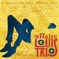 L'Affaire Louis' Trio – L'Homme Aux Mille Vies