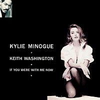 Kylie Minogue, Keith Washington – If You Were with Me Now