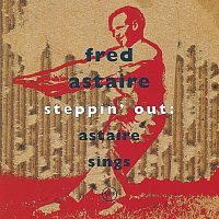 Fred Astaire – Steppin'Out: Astaire Sings