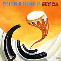 Sun Ra – The Futuristic Sounds Of Sun Ra [Remastered]