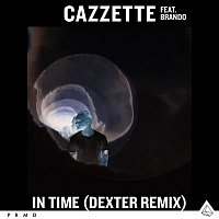 Cazzette – In Time (feat. Brando) [Dexter Remix]