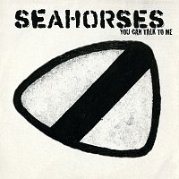 The Seahorses – You Can Talk To Me
