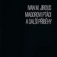 Ivan Martin Jirous – Magorovi ptáci a další příběhy