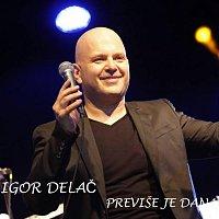 Igor Delac – Previse Je Dana