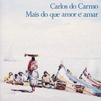 Carlos Do Carmo – Mais Do Que Amor É Amar
