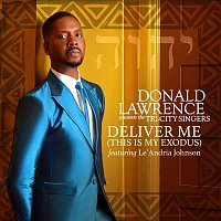Donald Lawrence, The Tri-City Singers, Le'Andria Johnson – Deliver Me (This Is My Exodus)