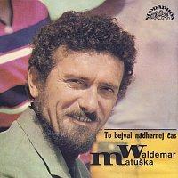 Waldemar Matuška – To bejval nádhernej čas (nahrávky z let 1962-1978)