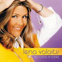 Lena Valaitis – So Oder Anders