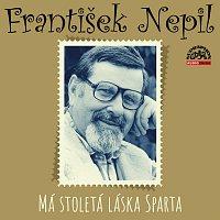 František Nepil – Nepil: Má stoletá láska Sparta