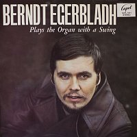Berndt Egerbladh – Plays the Organ With a Swing