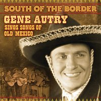 Gene Autry – South Of The Border: Gene Autry Sings The Songs Of Old Mexico