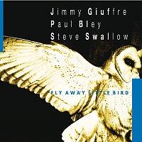 Jimmy Giuffre, Paul Bley, Steve Swallow – Fly Away Little Bird
