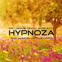 Dr. Jakub Tencl – Hypnoza: Vyšší podstata vnitřního dítěte