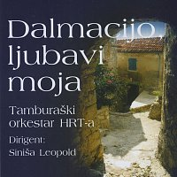 Tamburaško orkestar HRTa – Dalmacijo, ljubavi moja