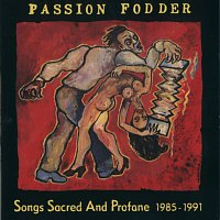 Passion Fodder – Songs Sacred And Profane