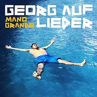 Georg auf Lieder – Mano Grande