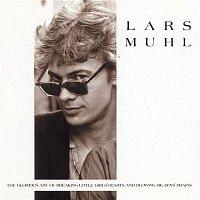 Lars Muhl – The Glorius Art Of Breaking Little Girls' Heart And Blowing Big Boys' Brains