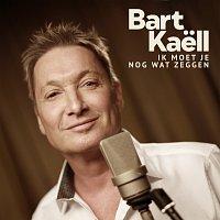 Bart Kaell – Ik Moet Je Nog Wat Zeggen