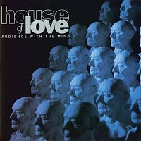 The House Of Love – Audience With The Mind