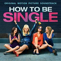 Various Artists.. – How To Be Single (Original Motion Picture Soundtrack)