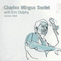 Charles Mingus Sextet, Eric Dolphy – Cornell 1964