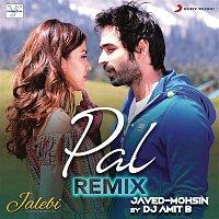 "DJ Amit B, Javed, Mohsin, Arijit Singh, Shreya Ghoshal – Pal (Remix (From ""Jalebi""))"